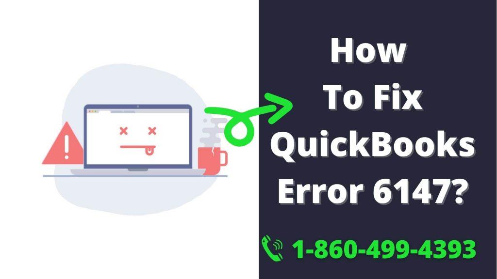 Fix QuickBooks Error 6147