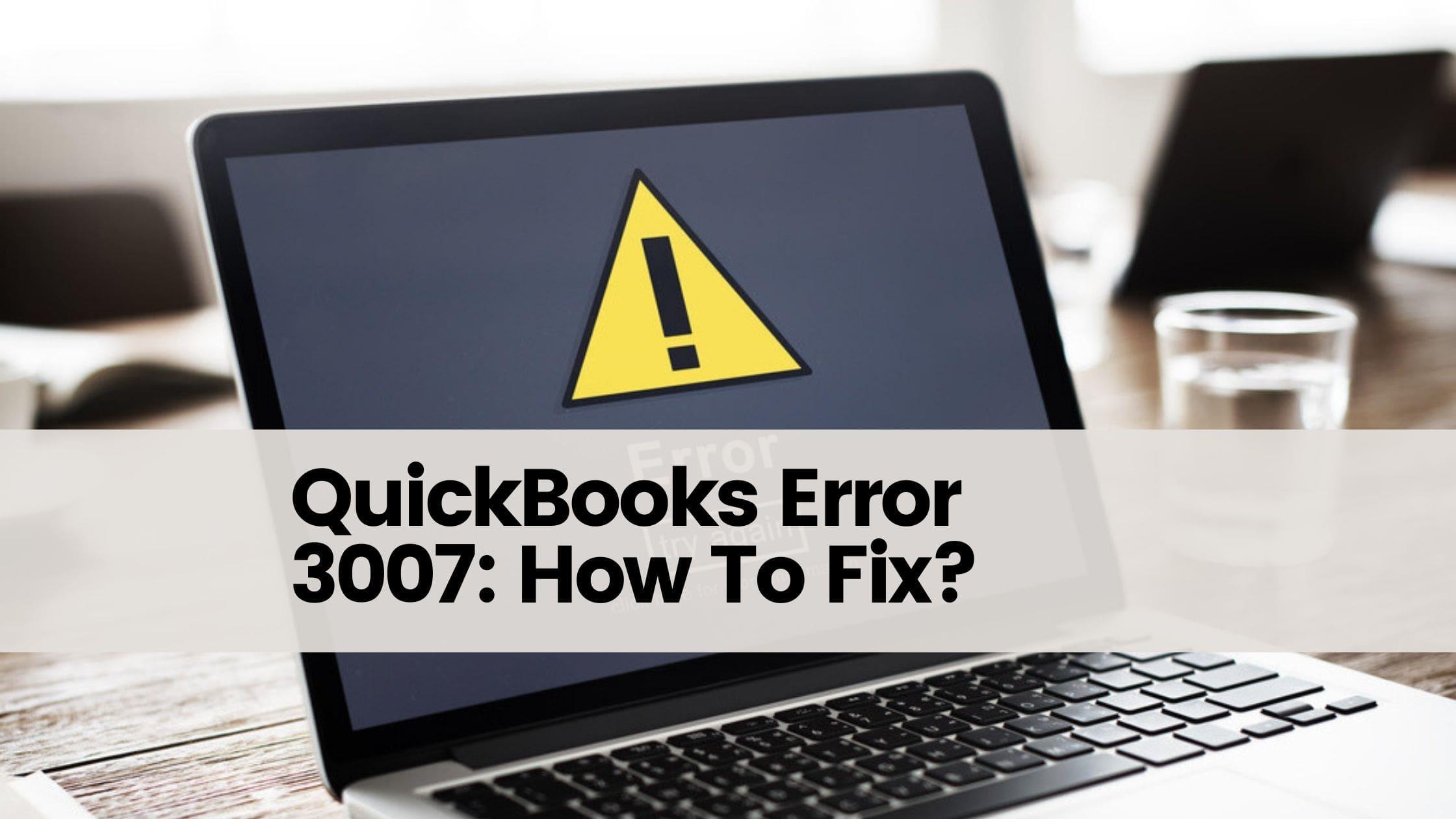 QuickBooks Error 3007: How To Fix?