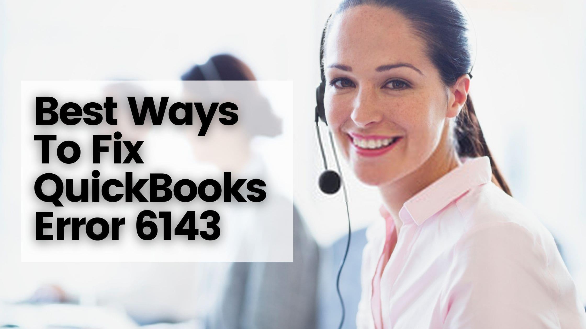 Best Ways To Fix QuickBooks Error 6143