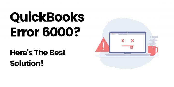 QuickBooks Error 6000, How To Troubleshoot ?