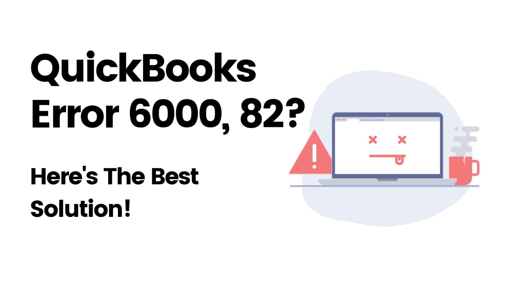 How To Resolve QuickBooks Error 6000 82?