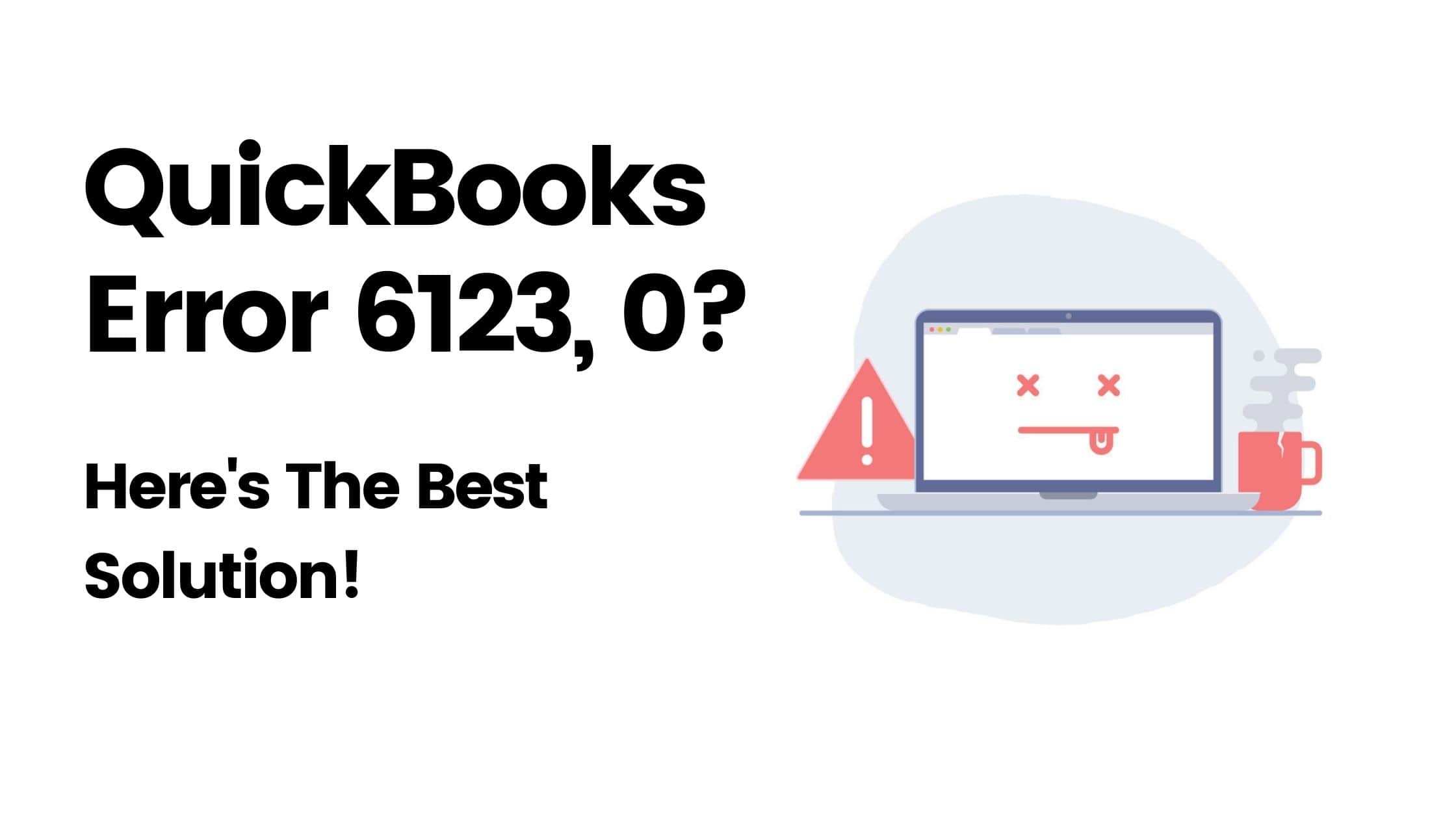 How To Fix QuickBooks Error 6123, 0?
