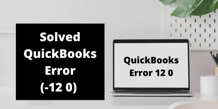 How To Fix QuickBooks Error 12 0?
