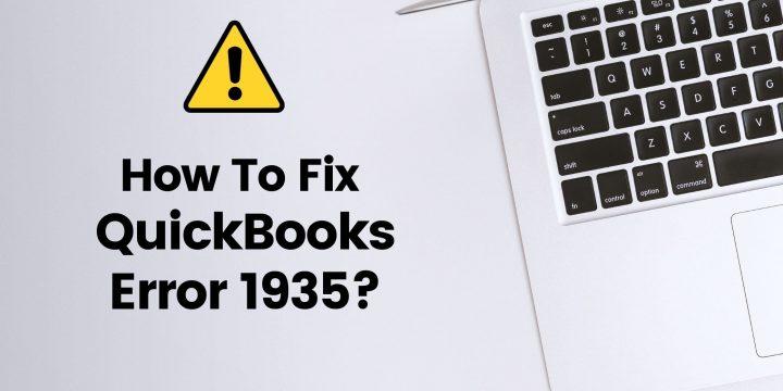 How To Resolve QuickBooks Error 1935?