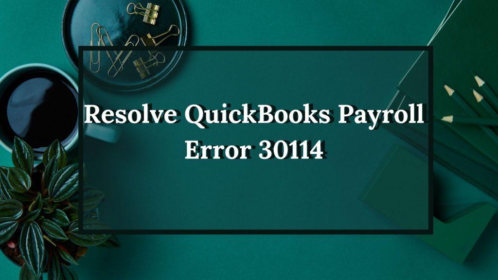 QuickBooks Payroll Error 30114