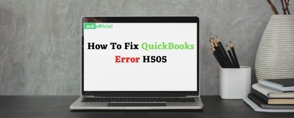 HOW TO FIX QUICKBOOKS ERROR H505?