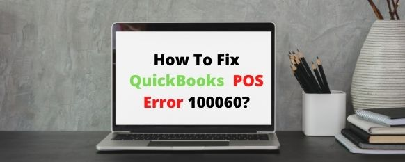 Easy Fix For QuickBooks Pos Error 100060