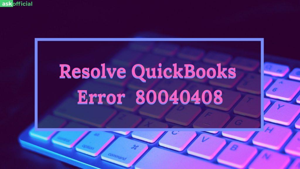 QuickBooks Error 80040408