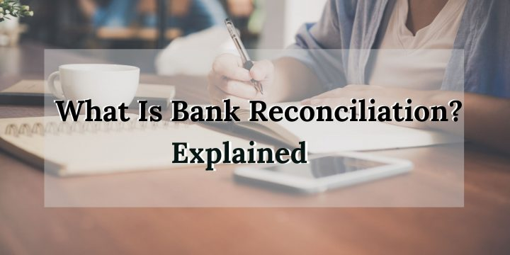 What Is Bank Reconciliation? Explained